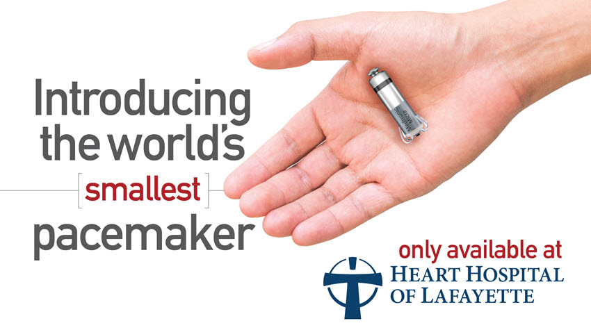 Introducing the world's smallest pacemaker only at Heart Hospital of Lafayette